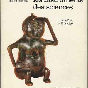 LES INSTRUMENTS DES SCIENCES Dans L'Art Et L'Histoire  *  Henri Michel  *  1966