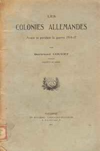 LES COLONIES ALLEMANDES   Avant et Pendant la Guerre 1914-17          Bertrand Couget