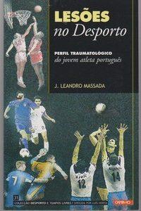 LEASÕES NO DESPORTO : Perfil Traumatológico do Jovem Atleta Português  * J. Leandro Massada