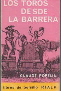 LOS TOROS DESDE LA BARRERA * Claude Popelin   1964