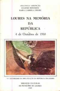 LOURES NA MEMÓRIA DA REPUBLICA: 4 de Outubro de 1910 – Ana Paula Assunção, Eugénio Montoito, Maria Gabriela Freire