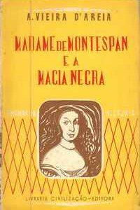MADAME DE MONTESPAN E A MAGIA NEGRA  *  A. Vieira Areia