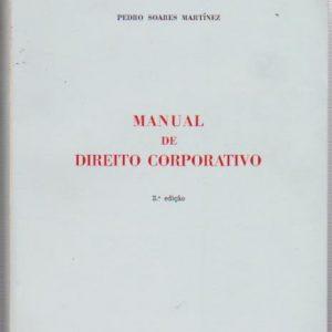 MANUAL DE DIREITO CORPORATIVO * Pedro Soares Martínez