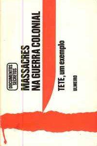 MASSACRES NA GUERRA COLONIAL – DOCUMENTOS SECRETOS –  TETE Um Exemplo   1976