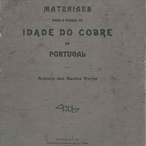 Materiaes Para O Estudo Da IDADE DO COBRE EM PORTUGAL   *  por António dos Santos Rocha  *  1911