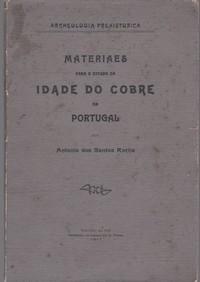 MATERIAES PARA O ESTUDO DA IDADE DO COBRE EM PORTUGAL *  António dos Santos Rocha   1911