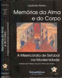 MEMÓRIAS DA ALMA E DO CORPO   –    A MISERICÓRDIA DE SETÚBAL NA MODERNIDADE  –  Laurinda Abreu   –    1999