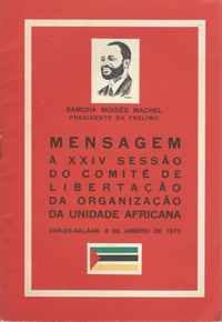MENSAGEM À XXIV SESSÃO DO COMITÉ DE LIBERTAÇÃO DA ORGANIZAÇÃO DA UNIDADE AFRICANA  –  Dar-Es-Salaam, 8 de Janeiro de 1975  –  Samora Moisés Machel