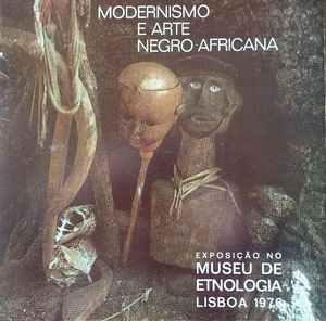 MODERNISMO E ARTE NEGRO-AFRICANA – Exposição no Museu de Etnologia * Lisboa 1976