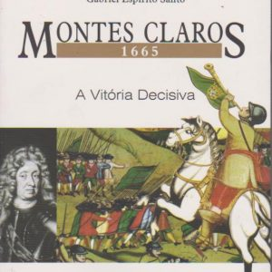 MONTES CLAROS – 1665 : A Vitória Decisiva * Gabriel Espírito Santo