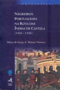 NEGREIROS PORTUGUESES NA ROTA DAS ÍNDIAS DE CASTELO (1541-1556)          Maria da Graça A. Mateus Ventura