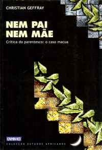 NEM PAI NEM MÃE    –   Crítica do Parentesco  –   O Caso MACUA      *     Christian Geffray * 2000