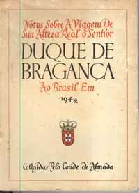 NOTAS SOBRE A VIAGEM DE SUA ALTEZA REAL O SENHOR DUQUE DE BRAGANÇA AO BRASIL EM 1942          Conde de Almada      1943