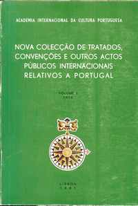 NOVA COLECÇÃO DE TRATADOS, CONVENÇÕES E OUTROS ACTOS PÚBLICOS INTERNACIONAIS RELATIVOS A PORTUGAL   –  Academia Internacional da Cultura Portuguesa