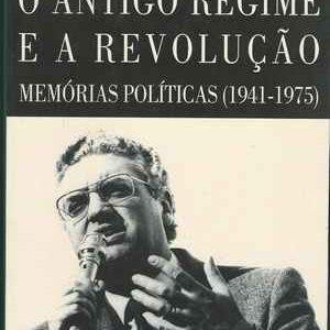 O ANTIGO REGIME E A REVOLUÇÃO –  Memórias Políticas (1941-1975)  *  Diogo Freitas do Amaral  *  1996