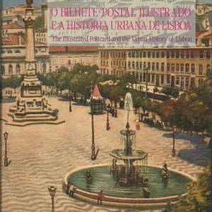 O BILHETE POSTAL ILUSTRADO E A HISTÓRIA URBANA DE LISBOA * José Manuel da Silva Passos * 1990