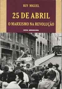 25 DE ABRIL   * O Marxismo Na Revolução    *    Ruy Miguel   * 2002
