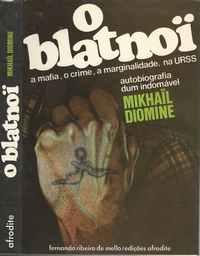 O BLATNOI – A Mafia, O Crime, A Marginalidade, Na URSS   *  Autobiografia De Um Indomável     *    Mikhail   Diomine   *   Edições AFRODITE     1978