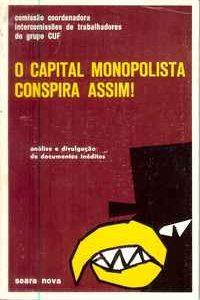 O CAPITAL MONOPOLISTA CONSPIRA ASSIM!  Comissão Coordenadora Intercomissões de Trabalhadores do Grupo CUF