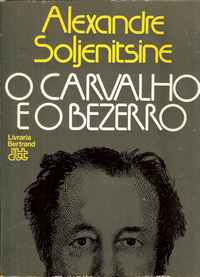 O CARVALHO E O BEZERRO (Esboços da Vida Literária) – Alexandre Soljenitsine