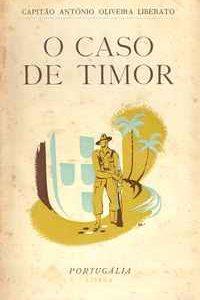 O CASO DE TIMOR – Invasões Estrangeiras   –   revoltas Indigenas  –    Capitão António Oliveira Liberato, 1941