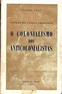 O COLONIALISMO DOS ANTICOLONIALISTAS          Cunha Leal      1961