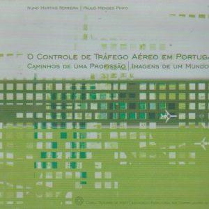 O CONTROLE DE TRÁFEGO AÉREO EM PORTUGAL : Caminhos de uma Profissão – Imagens de Um Mundo * Nuno Martins Ferreira e Paulo Mendes Pinto   2001