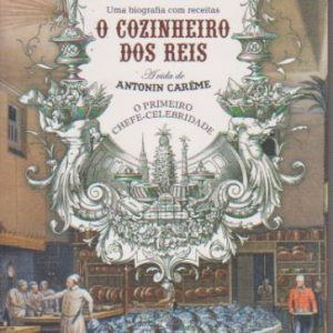 O COZINHEIRO DOS REIS : Uma Biografia com Receitas * Ian Kelly