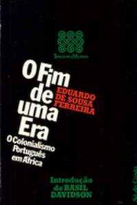 O FIM DE UMA ERA   O COLONIALISMO PORTUGUÊS EM ÁFRICA – Eduardo de Sousa Ferreira – Intr. Basil Davidson  1977 – 1ª ed. Port.