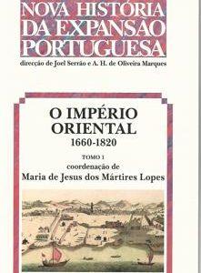 O IMPÉRIO  ORIENTAL : 1660-1820 –   (tomo 1)   Dir. Joel Serrão, A. H. de Oliveira Marques