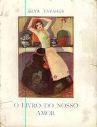 O LIVRO DO NOSSO AMOR          Silva Tavares      1930