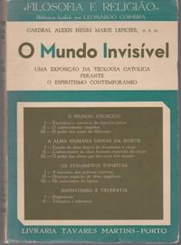 O MUNDO INVISÍVEL : Uma Exposição da Teologia Católica perante o Espiritismo Contemporâneo *  Cardeal Alexis Henri Marie Lépicier, o.s.m.   1957
