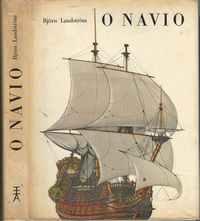 O NAVIO    –   Um Estudo Da História Do Navio Desde A Primitiva Jangada Ao Submarino Nuclear, Com Reconstruções Ilustradas E Descritas     –   Bjorn Landstrom       –    1961