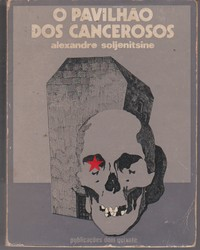 O PAVILHÃO DOS CANCEROSOS * Alexandre Soljenitsine