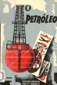 O PETRÓLEO * Editado em colaboração com os Serviços Culturais da Shell Portuguesa   1957