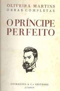 O PRÍNCIPE PERFEITO – Oliveira Martins