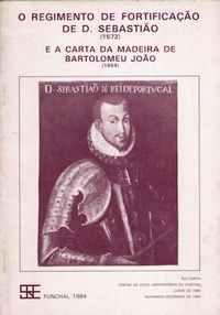 O REGIMENTO DE FORTIFICAÇÃO DE D. SEBASTIÃO (1572)      –   E A CARTA DA MADEIRA DE BARTOLOMEU JOÃO (1654)       –    Rui Carita      1984