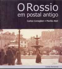 O ROSSIO EM POSTAL ANTIGO   –   Carlos Consiglieri e Marília Abel    –    2003