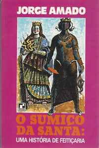 O SUMIÇO DA SANTA   *    Uma História de Feitiçaria     *   Jorge Amado    *   1988    *   1ª Edição
