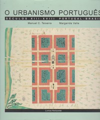 O URBANISMO PORTUGUÊS : Séculos XIII-XVIII – Portugal-Brasil * Manuel C. Teixeira e Margarida Valla   1999