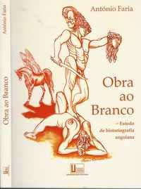 Obra Ao Branco  Estudo De HISTORIOGRAFIA ANGOLANA   * António Faria    2002  1ª Edição