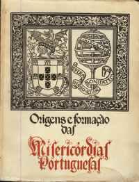 ORIGENS E FORMAÇÃO DAS MISERICÓRDIAS PORTUGUESAS  Fernando da Silva Correia  1944  1ª Edição