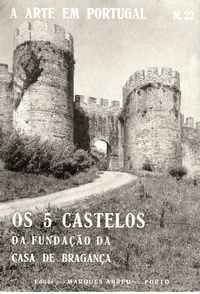 OS CINCO CASTELOS DA FUNDAÇÃO DA CASA DE BRAGANÇA          Eugénio de Andrea da Cunha e Freitas