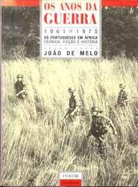 OS ANOS DA GUERRA 1961-1975   – Org. João de Melo
