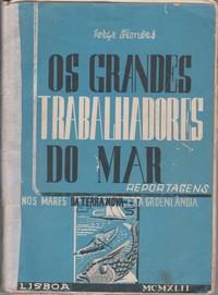OS GRANDES TRABALHADORES DO MAR : Reportagens nos Mares da Terra Nova e na Gronelândia *  Jorge Simöes   1942