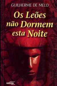 OS LEÕES NÃO DORMEM ESTA NOITE          Guilherme de Melo