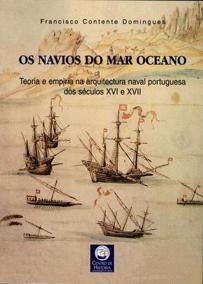 OS NAVIOS DO MAR OCEANO     *  Teoria E Empiria Na Arquitectura Naval Portuguesa Nos Séculos XVI e XVII       *   Francisco Contente Domingues