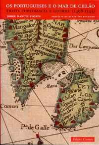 OS PORTUGUESES NO MAR DE CEILÃO   –  TRATO, DIPLOMACIA E GUERRA  –  (1498-1543)   –   Jorge Manuel Flores     –   1998