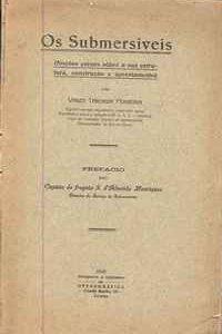 OS SUBMERSÍVEIS (NOÇÕES GERAES SOBRE A SUA ESTRUTURA, CONSTRUÇÃO E APRESTAMENTO)  Vasco Taborda Ferreira  1929