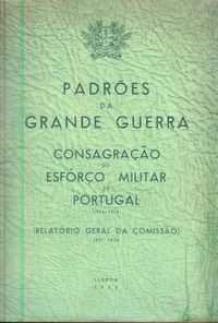 PADRÕES DA GRANDE GUERRA – CONSAGRAÇÃO DO ESFÔRÇO MILITAR DE PORTUGAL 1914-1918 (Relatório Geral da Comissão) 1921-1936
